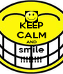 KEEP CALM AND smile !!!!!!!! - Personalised Poster A4 size