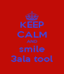 KEEP CALM AND smile 3ala tool - Personalised Poster A4 size