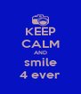 KEEP CALM AND smile 4 ever - Personalised Poster A4 size
