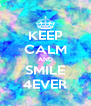 KEEP CALM AND SMILE 4EVER - Personalised Poster A4 size