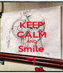 KEEP CALM AND Smile =) - Personalised Poster A4 size