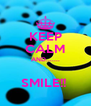 KEEP CALM AND.......  SMILE!!  - Personalised Poster A4 size