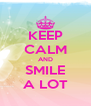 KEEP CALM AND SMILE A LOT - Personalised Poster A4 size
