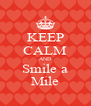 KEEP CALM AND Smile a Mile - Personalised Poster A4 size