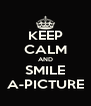 KEEP CALM AND SMILE A-PICTURE - Personalised Poster A4 size