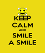KEEP CALM AND SMILE A SMILE - Personalised Poster A4 size