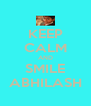 KEEP CALM AND SMILE ABHILASH - Personalised Poster A4 size