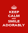 KEEP CALM AND SMILE ADORABLY - Personalised Poster A4 size