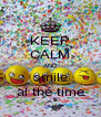 KEEP CALM AND smile al the time - Personalised Poster A4 size