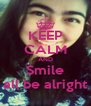 KEEP CALM AND Smile all be alright - Personalised Poster A4 size