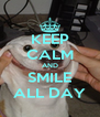 KEEP CALM AND SMILE ALL DAY - Personalised Poster A4 size