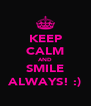 KEEP CALM AND SMILE ALWAYS! :) - Personalised Poster A4 size