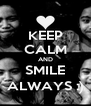 KEEP CALM AND SMILE ALWAYS :) - Personalised Poster A4 size