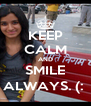 KEEP CALM AND SMILE ALWAYS. (:  - Personalised Poster A4 size