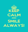 KEEP CALM AND SMILE ALWAYS! - Personalised Poster A4 size