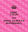 KEEP CALM AND SMILE ALWAYS BOMBSHELL - Personalised Poster A4 size