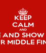 KEEP CALM AND SMILE AND SHOW THEM YOUR MIDDLE FINGER - Personalised Poster A4 size