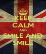 KEEP CALM AND SMILE AND SMILE - Personalised Poster A4 size