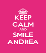KEEP CALM AND SMILE ANDREA - Personalised Poster A4 size