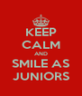 KEEP CALM AND SMILE AS JUNIORS - Personalised Poster A4 size
