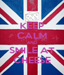 KEEP CALM AND SMILE AT CHEESE - Personalised Poster A4 size