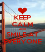 KEEP CALM AND SMILE AT EVERYONE - Personalised Poster A4 size