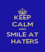 KEEP CALM AND SMILE AT    HATERS  - Personalised Poster A4 size