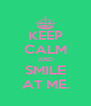KEEP CALM AND SMILE AT ME. - Personalised Poster A4 size