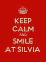 KEEP CALM AND SMILE AT SILVIA - Personalised Poster A4 size