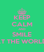 KEEP CALM AND SMILE AT THE WORLD. - Personalised Poster A4 size