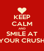 KEEP CALM AND SMILE AT YOUR CRUSH - Personalised Poster A4 size
