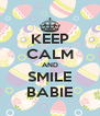 KEEP CALM AND SMILE BABIE - Personalised Poster A4 size