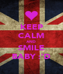 KEEP CALM AND SMILE BABY :'D - Personalised Poster A4 size