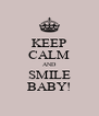 KEEP CALM AND SMILE BABY! - Personalised Poster A4 size