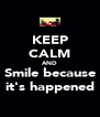 KEEP CALM AND Smile because it's happened - Personalised Poster A4 size
