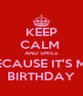 KEEP CALM  AND SMILE BECAUSE IT'S MY BIRTHDAY - Personalised Poster A4 size