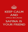 KEEP CALM AND SMILE BECAUSE SAFINA IS YOUR FRIEND - Personalised Poster A4 size