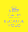 KEEP CALM AND SMILE BECAUSE YOLO - Personalised Poster A4 size
