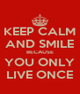 KEEP CALM AND SMILE BECAUSE YOU ONLY LIVE ONCE - Personalised Poster A4 size