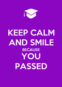 KEEP CALM AND SMILE BECAUSE YOU PASSED - Personalised Poster A4 size