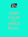 KEEP CALM AND SMILE Byron  - Personalised Poster A4 size