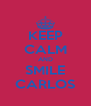 KEEP CALM AND SMILE CARLOS - Personalised Poster A4 size