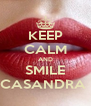 KEEP CALM AND SMILE CASANDRA  - Personalised Poster A4 size