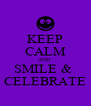 KEEP CALM AND  SMILE &  CELEBRATE - Personalised Poster A4 size