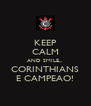 KEEP CALM AND SMILE... CORINTHIANS E CAMPEAO! - Personalised Poster A4 size
