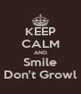 KEEP CALM AND Smile Don't Growl - Personalised Poster A4 size