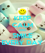 KEEP CALM AND SMILE EVERY DAY - Personalised Poster A4 size