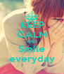 KEEP CALM AND Smile everyday - Personalised Poster A4 size