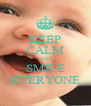 KEEP CALM AND SMILE EVERYONE - Personalised Poster A4 size