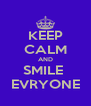 KEEP CALM AND SMILE  EVRYONE - Personalised Poster A4 size